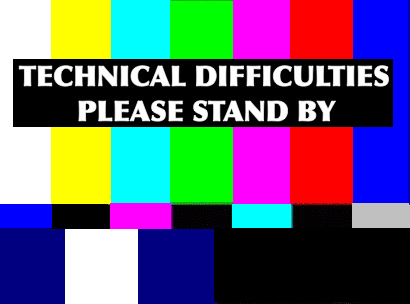 Technical Difficulties...