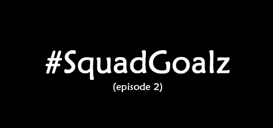#SquadGoalz Part 2